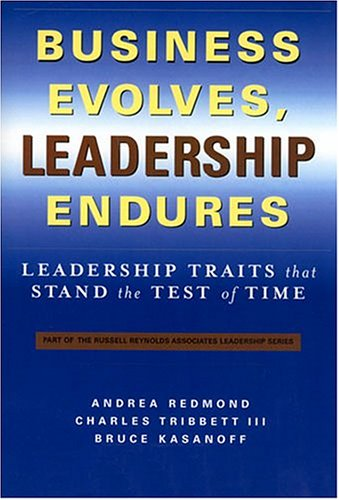 9780974380605: Business Evolves, Leadership Endures: Leadership Traits That Stand The Test of Time (The Russell Reynolds Associates Leadership Series)