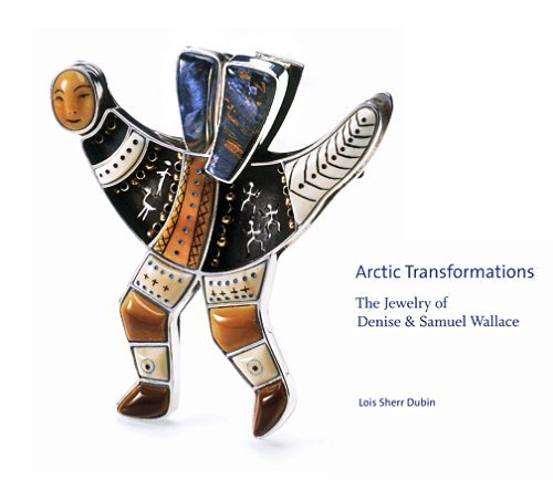 Arctic Transformations: The Jewelry of Denise & Samuel Wallace: Dubin, Lois Sherr