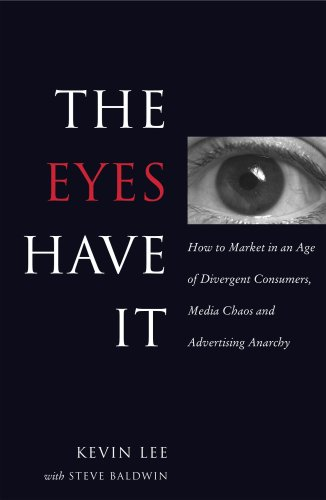 9780974380667: The Eyes Have It: How to Market in an Age of Divergent Consumers, Media Chaos and Advertising Anarchy