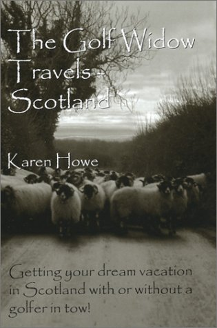 9780974382203: The Golf Widow Travels Scotland: Getting Your Dream Vacation in Scotland with or without a Golfer in Tow