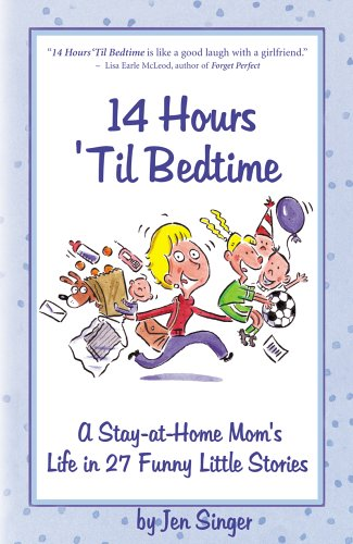 9780974383217: 14 Hours 'Til Bedtime: A Stay-At-Home Mom's Life In 27 Funny Little Stories