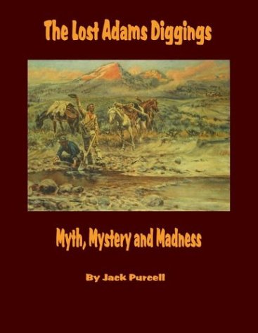 9780974385242: The Lost Adams Diggings: Myth, Mystery and Madness
