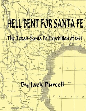 9780974385259: Hell Bent For Santa Fe: The Texan Santa Fe Expedition Of 1841