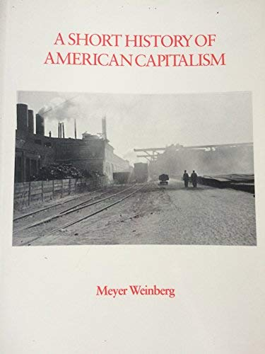A Short History of American Capitalism: Meyer Weinberg