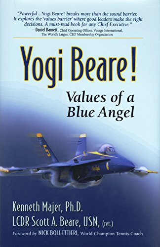 Yogi Beare! Values of a Blue Angel: Majer, PhD, Kenneth and LCDR Scott A. Beare, USN, {ret.} {...