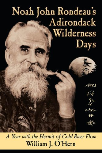 Noah John Rondeau's Adirondack Wilderness Days: A Year With the Hermit of Cold River Flow: ...
