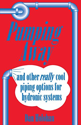 Pumping Away and other really cool piping options for hydronic systems (0974396087) by Dan Holohan