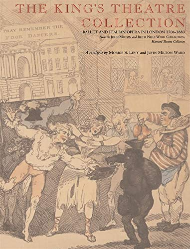9780974396309: The King's Theatre Collection: Ballet and Italian Opera in London, 1706-1883 (The John Milton and Ruth Neils Ward Collection,Harvard Theatre Collection)