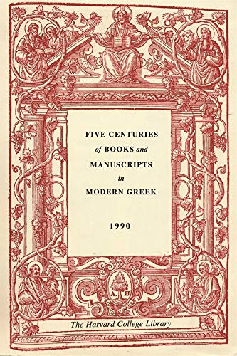 Five Centuries of Books and Manuscripts in Modern Greek: A Catalogue of an Exhibition at the ...