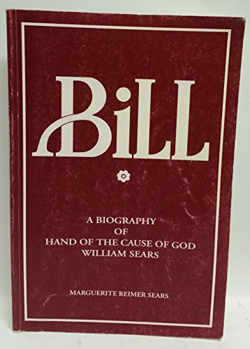 Bill : A Biography of Hand of The Cause of God William Sears: Sears, Marguerite Reimer