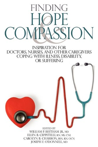 Finding Hope and Compassion: Inspiration for Doctors, Nurses, and Other Caregivers Coping with ...