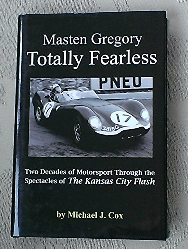 Masten Gregory Totally Fearless Two Decades of Motorsport Through the Spectacles of the Kansas City...