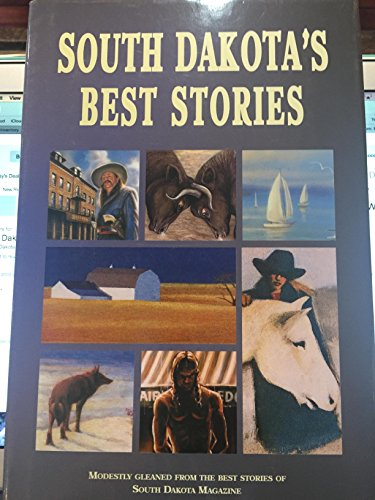 South Dakota's Best Stories: Modestly Gleaned from the Best Stories of South Dakota Magazine: ...