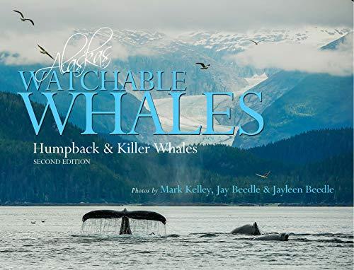 Alaska's Watchable Whales: Humpback & Killer Whales: Mark Kelley