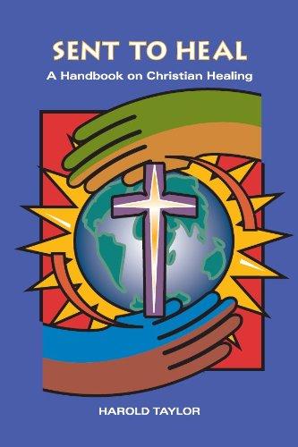 SENT TO HEAL: A Handbook on Christian Healing: Harold Taylor