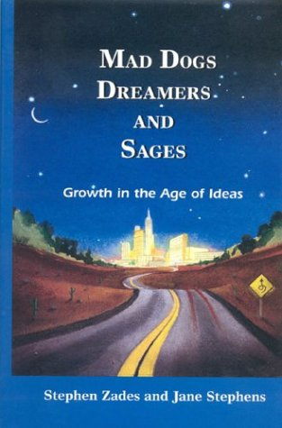 Mad Dogs, Dreamers and Sages: Growth in the Age of Ideas: Zades, Stephen & Jane Stephens