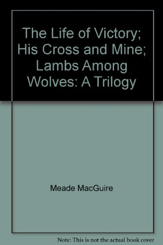 9780974408262: The Life of Victory; His Cross and Mine; Lambs Among Wolves: A Trilogy