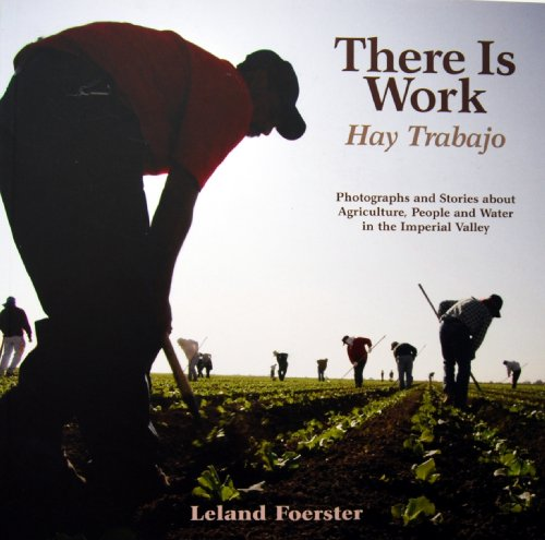 There is Work; Hay Trabajo: Photographs and Stories about Agriculture, People and Water in the ...