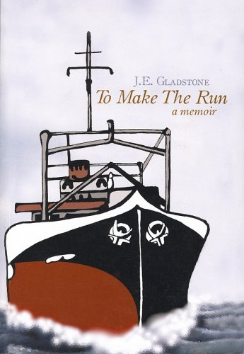 To Make a Run - A Seafarer's Memoir: J.E. Gladstone