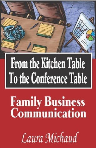From the Kitchen Table to the Conference Table: Family Business Communication: Michaud, Laura