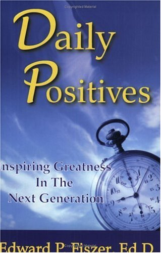 Daily Positives: Inspiring Greatness In The Next Generation: Fiszer, Edward