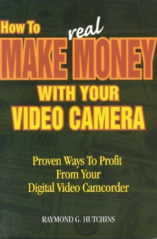 9780974416113: How to Make Real Money With Your Video Camera