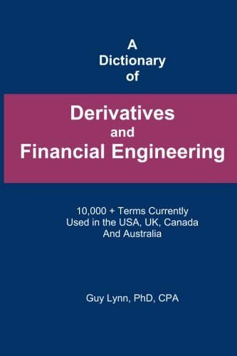A Dictionary of Derivatives and Financial Engineering: Lynn, Guy
