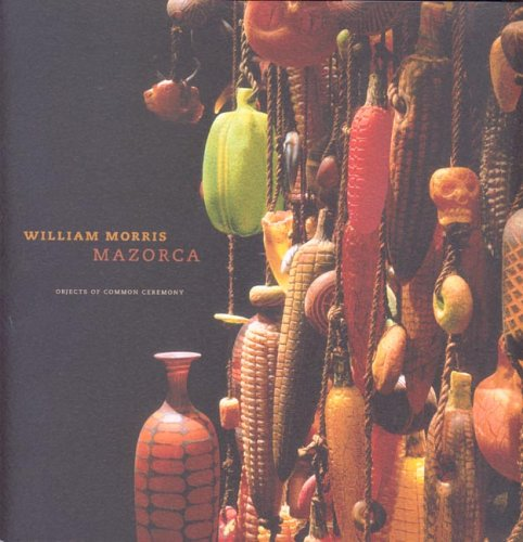 William Morris: Mazorca, Objects of Common Ceremony (9780974420257) by James Yood