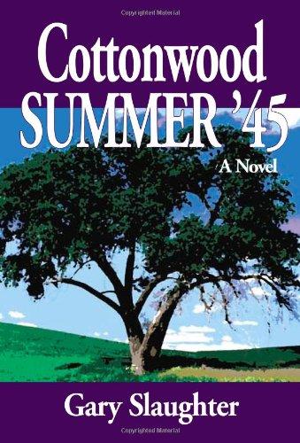 Cottonwood Summer '45: Gary Slaughter