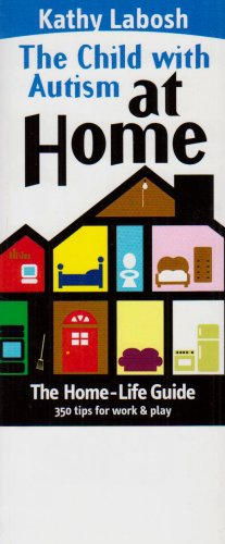 The Child With Autism At Home: The Home Life Guide-350 Tips For Work & Play (The Child With ...