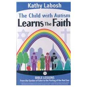 9780974434148: The Child With Autism Learns the Faith: Bible Lessons from the Garden of Eden to the Parting of the Red Sea