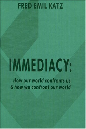9780974435206: Immediacy: How Our World Confronts Us and How We Confront Our World