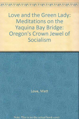 LOVE AND THE GREN LADY: Meditations on the Yaquina Bay Bridge: Oregon's Crown Jewel of Socialism ...