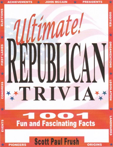 Ultimate Republican Trivia: 1001 Fun and Fascinating Facts: Scott Paul Frush