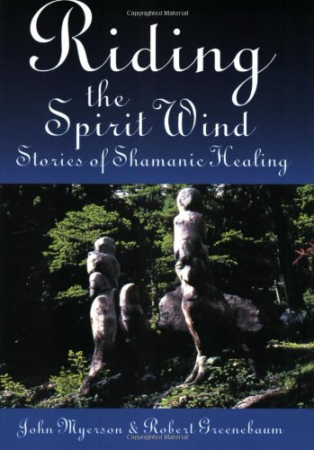 Riding the Spirit Wind: Stories of Shamanic: John G. Myerson;