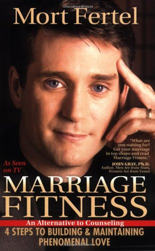 Marriage Fitness: 4 Steps to Building & Maintaining Phenomenal Love: Fertel, Mort