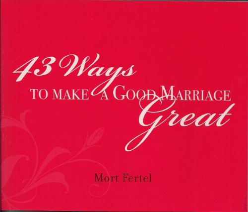 43 Ways to Make a Good Marriage: Mort Fertel