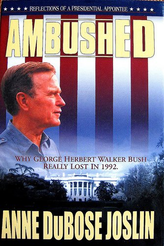 9780974451602: AMBUSHED: Why George Herbert Walker Bush REALLY Lost in 1992