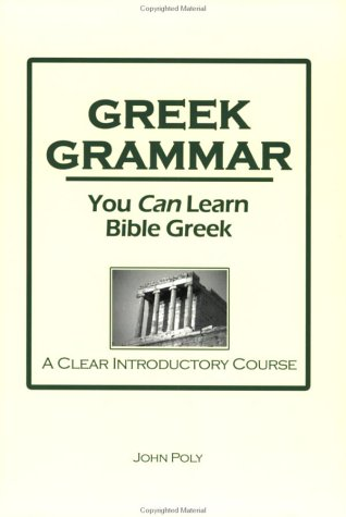 Greek Grammar: You Can Learn Bible Greek--A Clear Introductory Course