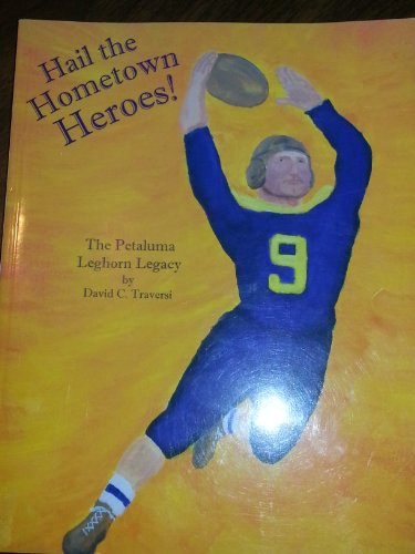 Hail the Hometown Heroes! The Petaluma Leghorn Legacy: David C. Traversi