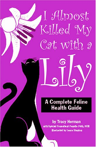 9780974454702: I Almost Killed My Cat with a Lily: A Complete Feline Health Guide