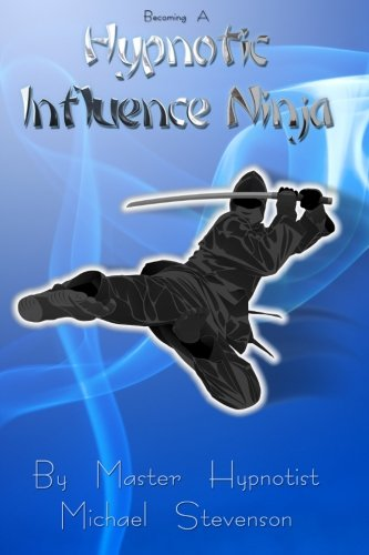 9780974459950: Becoming A Hypnotic Influence Ninja: Discovering the Art of Covert Conversational Hypnosis