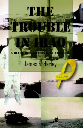 The Trouble in Iraq: A Diary of a National Guardsman: Harley, James E.