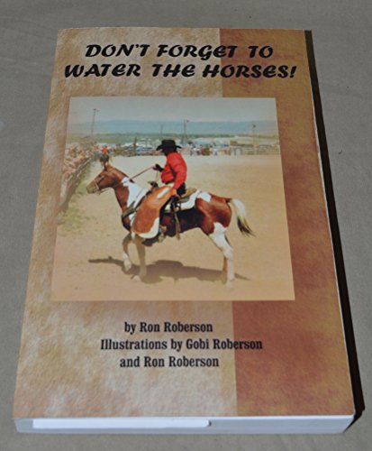 9780974464602: Don't Forget to Water the Horses!