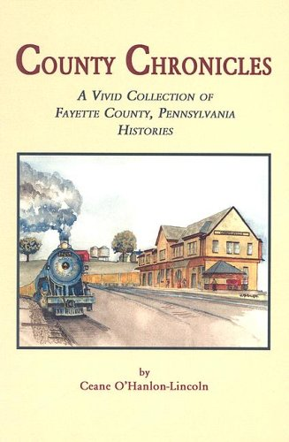 9780974465784: County Chronicles : A Vivid Collection of Fayette County, Pennsylvania Histories