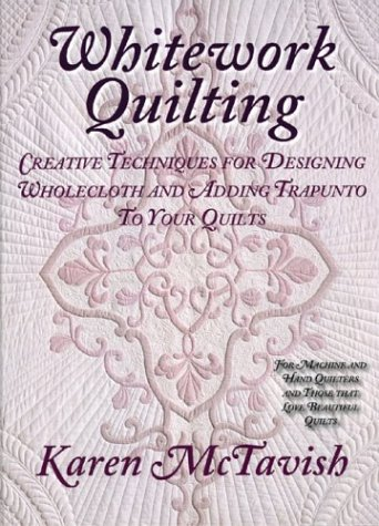 WHITEWORK QUILTING Creative Techniques for Designing Wholecloth and Adding Trapunto to Your Quilts:...