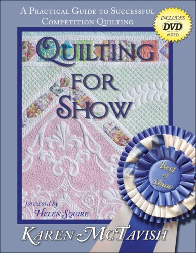 9780974470634: Quilting for Show: A Practical Guide to Successful Competition Quilting