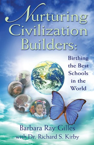 Nurturing Civilization Builders: Birthing The Best Schools: barbara ray Gilles;