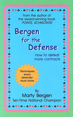 Bergen for the Defense: How to Defeat More Contracts: Bergen, Marty A.