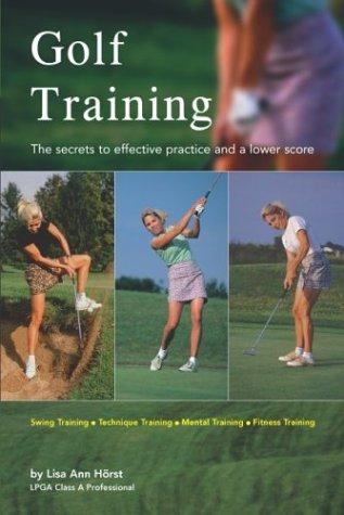 Golf Training; The Secrets to Effective Practice: Horst, Lisa Ann